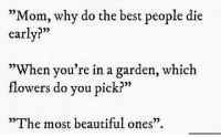 """Beautiful, Best, and Flowers: """"Mom, why do the best people die  early?""""  03  93  05  When you re in a garden, which  flowers do you pick?""""  09  """"The most beautiful ones"""". this hit me https://t.co/NLEkWA07jF"""