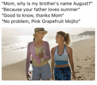 "If you're not drinking @maliburumus on National Rum Day today, you need to seriously reevaluate your priorities in life becausesummer ad: ""Mom, why is my brother's name August?""  ""Because your father loves summer""  ""Good to know, thanks Mom""  ""No problem, Pink Grapefruit Mojito"" If you're not drinking @maliburumus on National Rum Day today, you need to seriously reevaluate your priorities in life becausesummer ad"