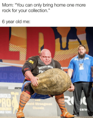 """mold: Mom: """"You can only bring home one more  rock for your collection.""""  6 year old me:  RECORD BREA  RC  LD SPO  SBD  NOLD  RU  RO  mold Strongman  Classle  ENTH  LD SERIES"""