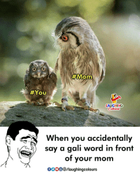 Word, Indianpeoplefacebook, and Mom:  #Mom  #You  LAUGHING  Coloers  When you accidentally  say a gali word in front  of your mom  00O0aughingcolours