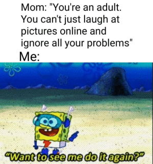 "Turning my life around tomorrow via /r/memes https://ift.tt/2Qci11d: Mom: ""You're an adult.  You can't just laugh at  pictures online and  ignore all your problems""  Me:  ""Want to seeme doit again? Turning my life around tomorrow via /r/memes https://ift.tt/2Qci11d"