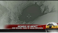 NEW VIDEO shows the moment the 'Mother of all Bombs' was dropped in Afghanistan, killing 36 ISIS militants. For more on this story, visit FoxNews.com.: MOMENT OF IMPACT  DOD RELEASES VIDEO OF MOAB EXPLOSION  RT ALER NEW VIDEO shows the moment the 'Mother of all Bombs' was dropped in Afghanistan, killing 36 ISIS militants. For more on this story, visit FoxNews.com.