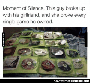 So much pain in one photoomg-humor.tumblr.com: Moment of Silence. This guy broke up  with his girlfriend, and she broke every  single game he owned.  HONT  FUNNY STUFF ON MEMEPIX.COM  MEMEPIX.COM So much pain in one photoomg-humor.tumblr.com