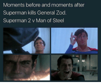 Memes, Superman, and Generalization: Moments before and moments after  Superman kills General Zod  Superman 2 v Man of Steel  Ahh! @dc_memes_universe - Thoughts? 😃