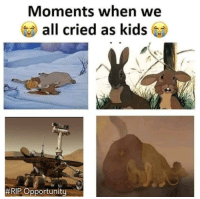 rip: Moments when we  all cried as kids  #RIP Opportunity