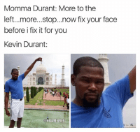 Basketball, Kevin Durant, and Nba: Momma Durant: More to the  left...more...stop...now fix your face  before i fix it for you  Kevin Durant:  ONBAMEMES Momma Durant don't play no games😂😂 (via @hiphopmemesdaily) nbamemes nba durant warriors