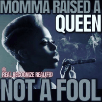 Rs: MOMMA RAISED A  QUEEN  REAL RECOGNIZE REAL FBO  NOTAFOOL Rs