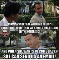 Memes, Email, and Trump: MOMMA SAID THAT WHEN MR TRUMP  BUILDS THAT WALL, THAT WE SHOULD PUT HILLARY  ON THE OTHER SIDE  Est  1775  AND WHEN SHE WANTS TO COME BACK?  SHE CANSENDUSAN EMAIL 🇺🇸🇺🇸