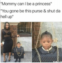 """Funny, Princess, and Sad: """"Mommy can I be a princess""""  """"You gone be this purse & shut da  hell up""""  FUNY.C This is INCREDIBLE. And sad for the kid. BUT MOSTLY INCREDIBLE."""