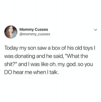 "God, Lol, and Oh My God: Mommy Cusses  @mommy_ cusse:s  Today my son saw a box of his old toys l  was donating and he said, ""What the  shit?"" and I was like oh. my. god. so you  DO hear me when I talk. LOL"