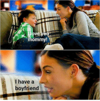Fucking, Memes, and Boyfriend: mommy!  I have a  boyfriend So fucking sick...