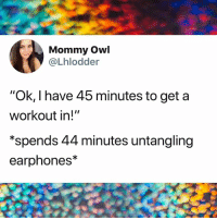 "Memes, 🤖, and Owl: Mommy Owl  @Lhlodder  ""Ok, l have 45 minutes to get a  workout in!""  *spends 44 minutes untangling  earphones*"
