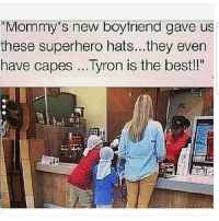 """Lol humor memes weak: """"Mommy's new boytriend gave us  these superhero hats...they even  have capes Tyron is the best!"""" Lol humor memes weak"""