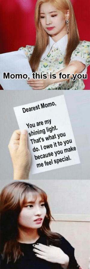 Love, Love Letter, and Light: Momo, this is for you  Dearest Momo,  You are my  shining light  That's what you  do.I owe it to you  because you make  me feel special Love letter