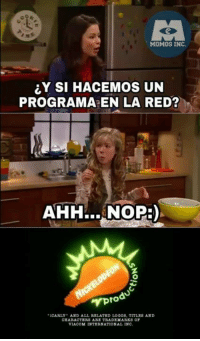 :v: MOMOS INC.  Y SI HACEMOS UN  PROGRAMA EN LA RED?  AHH... NOPE)  pro  ICARLY  AND ALL RELATED LOGOS, TITLES AND  CHARACTERS ARE TRADEMARKS OY  VIACOM INTERNATIONAL INC. :v