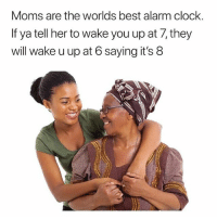 Beautiful, Clock, and Memes: Moms are the worlds best alarm clock  If ya tell her to wake you up at 7, they  will wake u up at 6 saying it's 8 Can you relate? 😂😂 Happy Mothers Day to all the beautiful Mothers out there! We appreciate you 😊❤️ MothersDay KraksTV