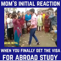 LoL relatable 😂😂😂: MOM'S INITIAL REACTION  MEME NEPAL  YOU FINALLY GET THE VISA  FOR ABROAD STUDY LoL relatable 😂😂😂