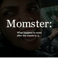 <p>Momster Definition.</p>: Momster:  What happens to mom  after she counts to 3.. <p>Momster Definition.</p>