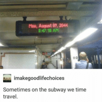 August 0?: Mon, August 07, 2014  8:47:18 AM  110  imakegoodlifechoices  Sometimes on the subway we time  travel. August 0?
