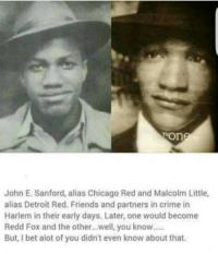 Now that's some black history 👨🏾‍💻 17thsoulja BlackIG17th chicagored detroitred malcolmx reddfox @_zig_zag_zig_: Mon  John E. Sanford, alias Chicago Red and Malcolm Little,  alias Detroit Red. Friends and partners in crime in  Harlem in their early days. Later, one would become  Redd Fox and the other...well, you know.....  But, I bet alot of you didn't even know about that. Now that's some black history 👨🏾‍💻 17thsoulja BlackIG17th chicagored detroitred malcolmx reddfox @_zig_zag_zig_
