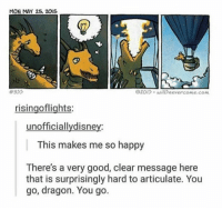 """Good, Happy, and Http: MON MAY 25, 2015  355  OZOIS will nevercome.cOM  risingoflights:  unofficiallydisney:  This makes me so happy  There's a very good, clear message here  that is surprisingly hard to articulate. You  go, dragon. You go. <p>Happy Dragon via /r/wholesomememes <a href=""""http://ift.tt/2n4gaNK"""">http://ift.tt/2n4gaNK</a></p>"""
