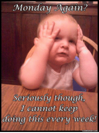 seriously: Monday Again?  Seriously though,  T cannot keep  doing this every week!  Cooln smart.com