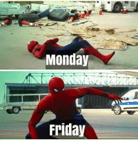Monday  Friday It's only Wednesday....sigh  ~Deadpool