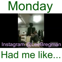 Memes, The Weekend, and 🤖: Monday  Instagram@Lee Bregman  Had me like The pole is the weekend and Monday is the floor. • • • polefitness dance poledance fashion school student meme memes Monday mondays stunt stunts flip office work working money success funny comedy humor fail epicfail vid video vine accident gym sports jump