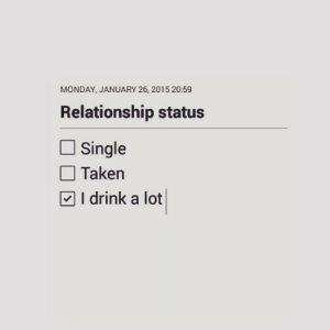 Taken, Monday, and Relationship Status: MONDAY, JANUARY 26, 2015 20:59  Relationship status  Single  Taken  | I drink a lot