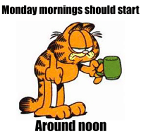 monday morning: Monday mornings should start  Around noon
