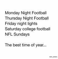 College, College Football, and Football: Monday Night Football  Thursday Night Football  Friday night lights  Saturday college football  NFL Sundays  The best time of year...  ONFL MEMES It's here...