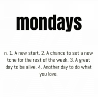 Alive, Love, and Mondays: mondays  n. 1. A new start. 2. A chance to set a new  tone for the rest of the week. 3. A great  day to be alive. 4. Another day to do what  you love. Happy Monday ☀️🙏 https://t.co/7g80oAlEFK