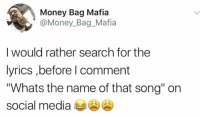 "Money, Social Media, and Lyrics: Money Bag Mafia  @Money_Bag_Mafia  I would rather search for the  lyrics ,before l comment  ""Whats the name of that song"" on  social media He ain't lying 🤷‍♂️😂 @Money_Bag_Mafia https://t.co/JqLW3m8mWC"