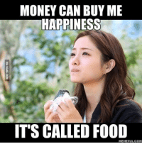 Memes, 🤖, and memes.com: MONEY CAN BUY ME  HAPPINESS  ITS CALLED FOOD  MEMEFUL COM