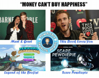 "-Falcon Lover <3: MONEY CAN'T BUY HAPPINESS""  BAR  THIS  LOVES  ONEPIE  Meet & greet  This Book loves you  ORIGINAL SERIES  SCARE  Legend of the Brefi  PEWDIEPE  FEBRUARY 10  legend of the Brofist  Scare Pewdiepie -Falcon Lover <3"