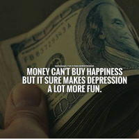 Double tap if you agree with this.... thefutureentrepreneur: MONEY CAN'T BUY HAPPINESS  BUT ITSURE MAKES DEPRESSION  A LOT MORE FUN Double tap if you agree with this.... thefutureentrepreneur