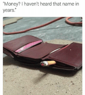 """Dank, Memes, and Money: """"Money? I haven't heard that name in  years. That name brings back memories by Holofan4life FOLLOW 4 MORE MEMES."""