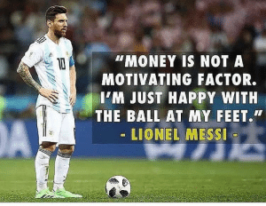 This is Messi... ☝️: MONEY IS NOT A  MOTIVATING FACTOR.  IM JUST HAPPY WITH  THE BALL AT MY FEET.  LIONEL MESSI This is Messi... ☝️