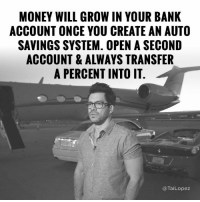 Memes, Bank, and Banks: MONEY WILL GROW IN YOUR BANK  ACCOUNT ONCE YOU CREATE AN AUTO  SAVINGSSYSTEM. OPEN A SECOND  ACCOUNT & ALWAYS TRANSFER  A PERCENT INTO IT  Tai Lopez  (a 💰Investing and savings has to be automatic. If not you'll always end up just spending the money.😳 #investbeforeyouspend