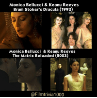 Memes, The Matrix, and Collage: Monica Bellucci & Keanu Reeves  Bram Stoker's Dracula (1992)  Monica Bellucci & Keanu Reeves  The Matrix Reloaded (2003)  @Filmtrivia1000 The picture on the top left is (Monica Bellucci) portraying one of Dracula's three brides feeding on Jonathan Harker played by Keanu Reeves in the 1992 film Bram Stoker's Dracula ● The picture on the bottom left is her as (Persephone) in the 2003 film (The Matrix Reloaded) kissing Neo played by (Keanu Reeves) ● Movie Film Trivia Cinephile Cinematic Cine Cinematic ProductionDesign FilmProduction Director DirectorOfPhotography FilmMaking FilmIndustry Screenplay ActressLife ActorsLife FilmBuff CinePhileCommunity BehindTheScene FunFact FilmMaking ProductionDesigner Collages DidYouKnow Production MotionPicture ILoveMovies Movieset FilmNerd MovieGeek MovieCollection