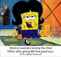 Monica Lewinsky, Good, and Office: Monica Lewinsky leaving the Oval  Office after giving Bill that good succ  (1996, Digitally Enhanced) <p>🅱️low me like I 🅱️low my Sax, Monica</p>