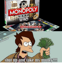 take my money meme: MONOPOLY  WHO  Shut up and take my money