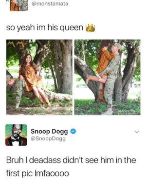 meirl by Bmchris44 MORE MEMES: @monstamata  so yeah im his queen  Snoop Dogg  @SnoopDogg  Bruh I deadass didn't see him in the  first pic Imfaoo00 meirl by Bmchris44 MORE MEMES