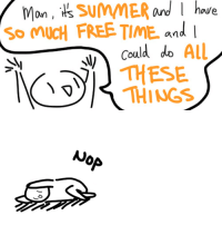 All These Things: MonSuMMER  So MUCH FREE TIME and  and  I  hwe  aue  could do AlL  THESE  THINGS   NOP