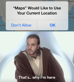 """Memes, Maps, and Hope: Mont  """"Maps"""" Would Like to Use  Your Current Location  New  hingt  OK  Don't Allow  geles  That's.. why i'm here I would hope so via /r/memes https://ift.tt/2PbVX6O"""