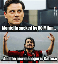 Memes, Ac Milan, and 🤖: Montella sacked by AC Milan..  And the new manager is Gattuso 👍🏽-👎🏽... ?❓🤔