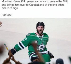 - Shade  #Radulov: Montreal: Gives KHL player a chance to play in the NHL  and brings him over to Canada and at the end offers  him to re sign  Radulov:  25 - Shade  #Radulov