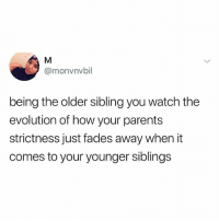 Can this be any more accurate? 😒😒😒😂😂😂 TGIF KraksTV: @monvnvbil  being the older sibling you watch the  evolution of how your parents  strictness just fades away when it  comes to your younger siblings Can this be any more accurate? 😒😒😒😂😂😂 TGIF KraksTV