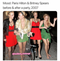 Britney Spears, Mood, and Paris Hilton: Mood: Paris Hilton & Britney Spears  before & after a party, 2007  @lvcifers_revenge Tag the Britney to your Paris (@lvcifers_revenge)