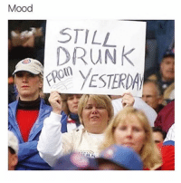 Drunk, Mood, and Tomorrow: Mood  STILL  DRUNK  DA And probably will be tomorrow too